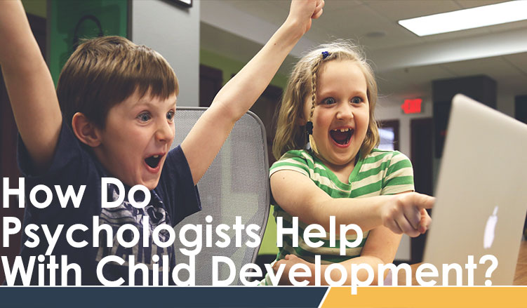 Psychologists Help Childhood Development