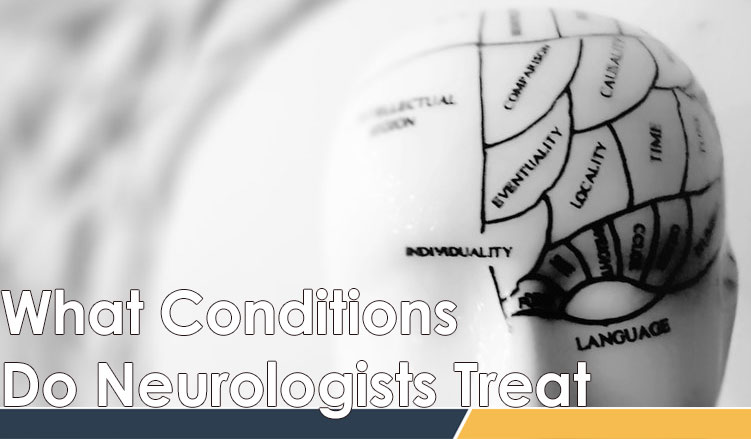 What Conditions Do Neurologists Treat